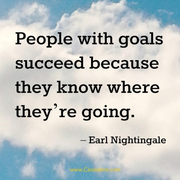 """people with goals succeed because they know where they're going"" - Earl Nightingale"