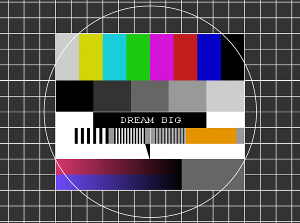 DREAM BIG - TEST PATTERN