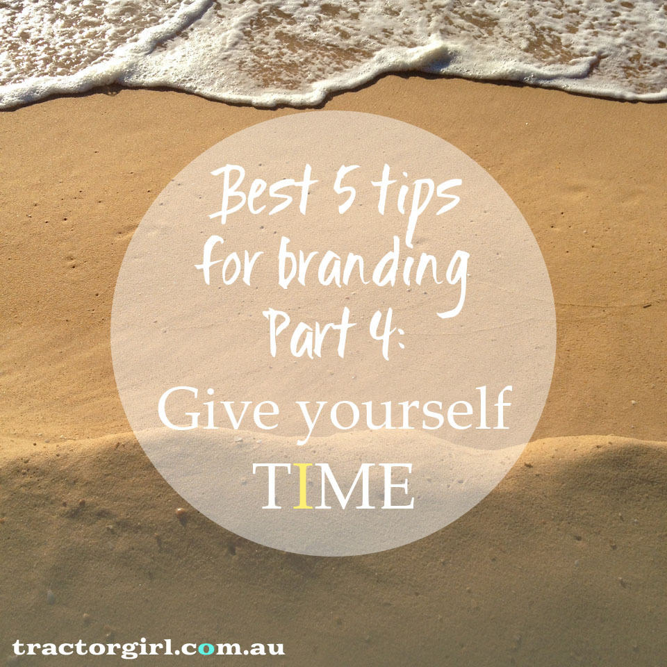 Best 5 tips for branding: Part 4 – Give yourself time