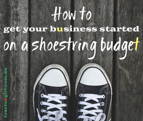 How to get your business started on a shoestring budget